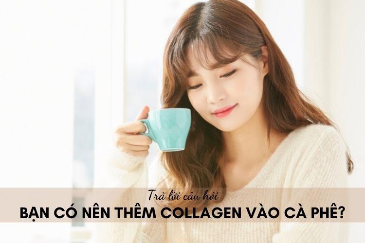 Bạn có nên thêm collagen vào cà phê